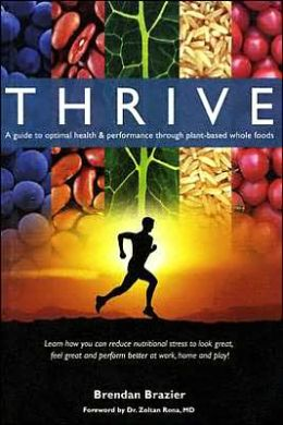 Thrive: A Guide to Optimal Health and Performance through Plant-Based Whole Foods