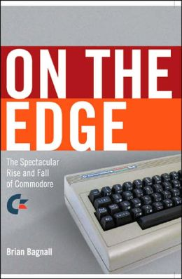 On the Edge: The Spectacular Rise and Fall of Commodore