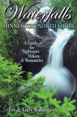 Waterfalls of Minnesota's North Shore: A Guide for Sightseers, Hikers and Romantics