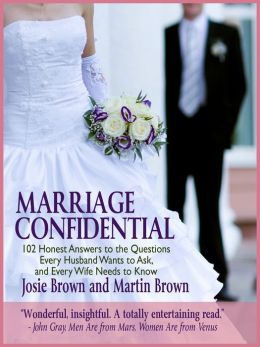 Marriage Confidential: 102 Honest Answers to the Questions Every Husband Wants to Ask, and Every Wife Needs to Know