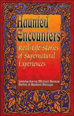 Real-Life Stories of Supernatural Experiences (Haunted Encounters Series)