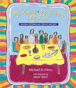 My Family, My Friends, My Food: Recipes Celebrating People and Food