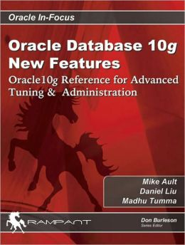 Oracle Database 10g New Features: Oracle10g Reference for Advanced Tuning & Administration