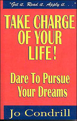 Take Charge of Your Life!: Dare to Pursue You Dreams