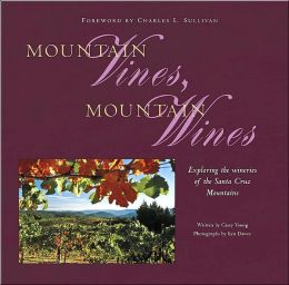 Mountain Vines, Mountain Wines: Exploring the Wineries of the Santa Cruz Mountains
