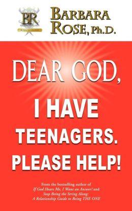 Dear God, I Have Teenagers...Please Help!
