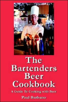 Bartenders Beer Cookbook: A Guide to Cooking with Beer