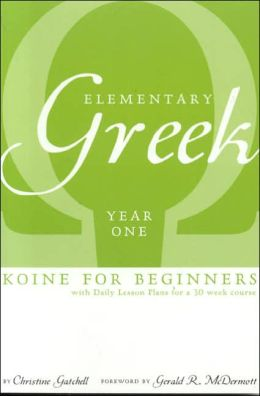 Elementary Greek Koine for Beginners: Year One