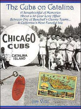 The Cubs on Catalina: A Scrapbookful of Memories about a 30-Year Love Affair between One of Baseball's Classic Teams. . . and California's Most Fanciful Isle