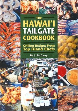 Hawaii Tailgate Cookbook: Grilling Recipes from Top Island Chefs