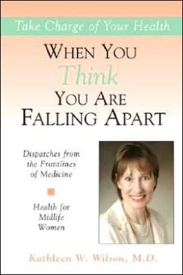 Dispatches from the Frontlines of Medicine: Health for Midlife Women: When You Think You Are Falling Apart