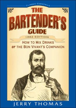 Bar Tender's Guide: How To Mix Drinks or The Bon Vivant's Companion