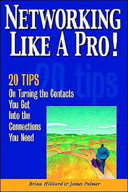 Networking like a Pro!: 20 Tips on Turning the Contacts You Get into the Connections You Want