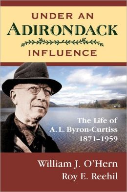 Under an Adirondack Influence: The Life of A. L. Byron-Curtiss - 1871-1959