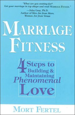 Marriage Fitness: 4-Steps to Building & Maintaining Phenomenal Love
