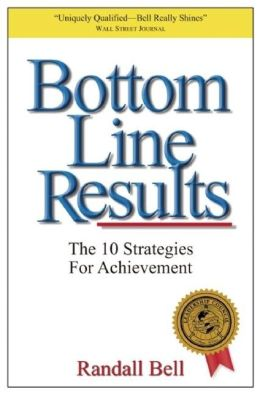 Bottom Line Results: The No-Hype Game Plan for Business and Life