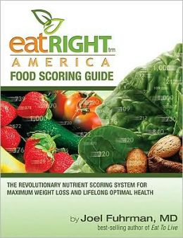 Eat Right America Food Scoring Guide: The Revolutionary Nutrient Scoring System for Maximum Weight Loss and Lifelong Optimal Health