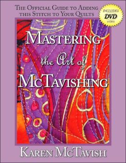 Mastering the Art of McTavishing: The Official Guide to Adding the Stitch to Your Quilts