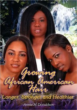 Growing African American Hair Longer, Stronger And Healthier