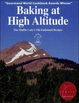 Baking at High Altitude: The Muffin Lady's Old Fashioned Recipes