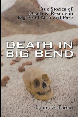 Death in Big Bend: Stories of Fatality and Rescue in the Park