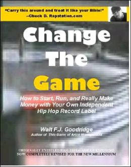 Change the Game: How to Start, Run, and Really Make Money with Your Own Independent Hip Hop Record Label