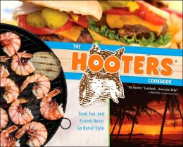 Hooters Cookbook: Food, Fun, and Friends Never Go out of Style