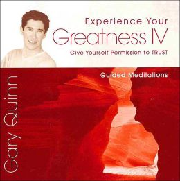 Experience Your Greatness IV: Give Yourself Permission to Trust