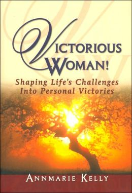 Victorious Woman!: Shaping Life's Challenges into Personal Victories