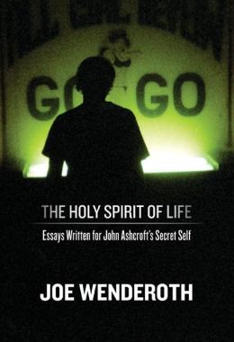 The Holy Spirit of Life: Essays Written for John Ashcroft's Secret Self