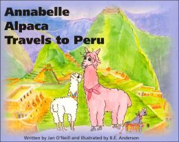 Annabelle Alpaca Travels to Peru (Annabelle Alpaca Series)