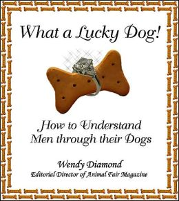 What a Lucky Dog!: How to Understand Men Through Their Dogs