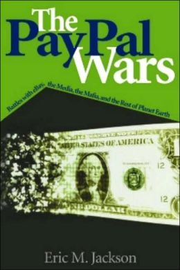 PayPal Wars: Battles with eBay, the Media, the Mafia, and the Rest of Planet Earth