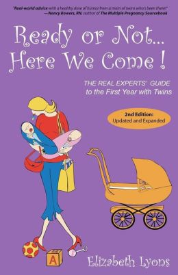 Ready or Not... Here We Come!: The Real Experts' Guide to the First Year with Twins