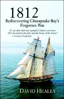 1812: Rediscovering Chesapeake Bay's Forgotten War