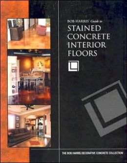Bob Harris' Guide to Stained Concrete Interior Floors