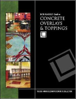 Bob Harris' Guide to Concrete Overlays and Toppings