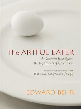 Artful Eater: A Gourmet Investigates the Ingredients of Great Food