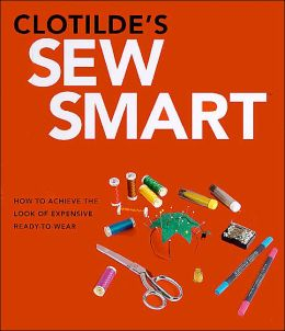 Clotilde's Sew Smart: How to Achieve the Look of Expensive Ready-to-Wear
