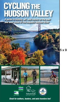 Cycling the Hudson Valley: A Guide to History, Art, and Nature on Both Sides of the Majestic Hudson River