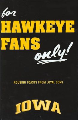 For Hawkeye Fans Only!: Rousing Toasts From Loyal Sons