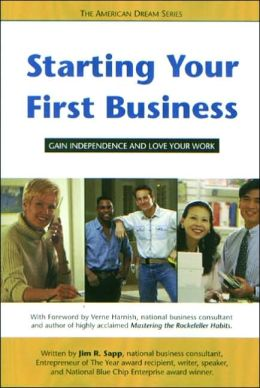 Starting Your First Business: Gain Independence and Love Your Work (The American Dream Series)