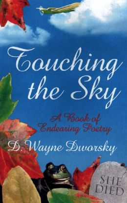 Touching the Sky: A Book of Endearing Poetry