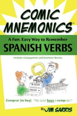 Comic Mnemonics: Spanish Verbs: A fun, easy way to remember Spanish Verbs