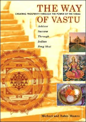 The Way of Vastu: Creating Prosperity Through the Power of the Vedas
