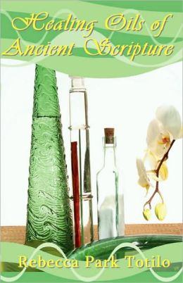 Healing Oils Of Ancient Scripture