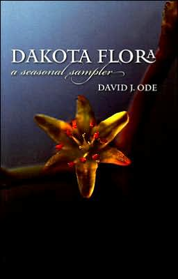 Dakota Flora: A Seasonal Sampler David J. Ode
