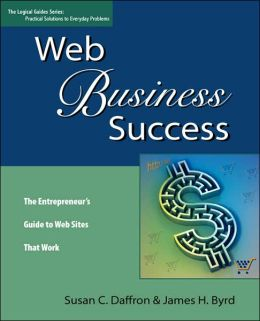 Web Business Success: The Entrepreneur's Guide to Web Sites That Work