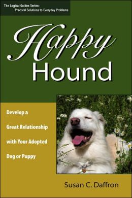 Happy Hound: Develop a Great Relationship with Your Adopted Dog or Puppy