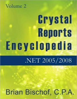 Crystal Reports Encyclopedia Volume 2: Programming .NET 2005